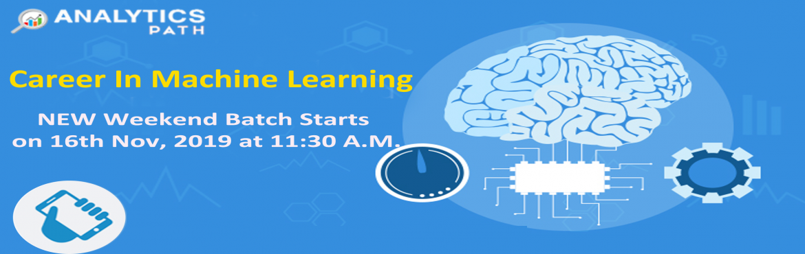 Book Online Tickets for New Weekend Batch On Machine Learning Tr, Hyderabad. Register For New Weekend Batch On Machine Learning Training- By IIT & IIM Experts, Analytics Path Commencing From 16TH Nov @ 11:30 AM, Hyderabad About The Program- If you are a Machine Learning career enthusiast then Analytics Path has got