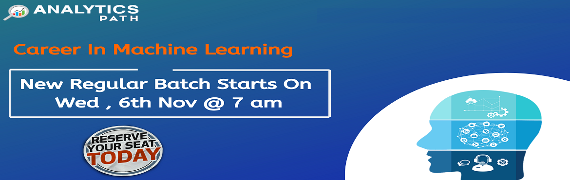 Book Online Tickets for Register For New Regular Batch On Machin, Hyderabad. Register For New Regular Batch On Machine Learning Training- By IIT & IIM Experts, Analytics Path Commencing From 6th Nov, 7 AM, Hyderabad About The Program- If you are a Machine Learning career enthusiast then Analytics Path has got good news fo