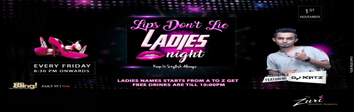Book Online Tickets for Lips Dont Lie Ladies Night Ft. Dj Katz, Bengaluru. High On Heels Ladies Night Tonight at Bling, The Zuri Whitefield. Time to gear up for the cities' most happening Bollywood Ladies Night. Spinning the top Bollywood chartbusters will be the Dj Katz for some uninhibited fun on the dance