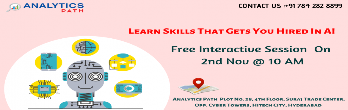 Book Online Tickets for Register For Free Interactive Session On, Hyderabad. Register For Free Interactive Session On AI Training 2nd Nov @ 10 AM, At Analytics Path-Interactive Session With AI Experts, Hyd About The Workshop: Planning at making a career in the advanced profession of Artificial Intelligence? Work towards build