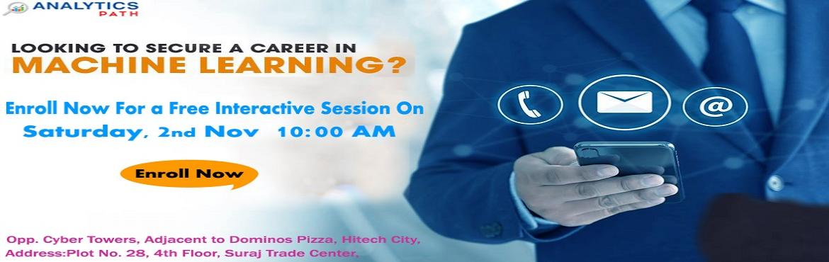 Book Online Tickets for Register For Machine Learning Free Inter, Hyderabad. Its Time To Register For Machine Learning Free Interactive Session With Experts From IIT & IIM At Analytics Path On 2nd Nov 2019 @ 10 AM Hyderabad About The Event: Analytics Path with the intent to elevate the rising demand for Machine Learning e