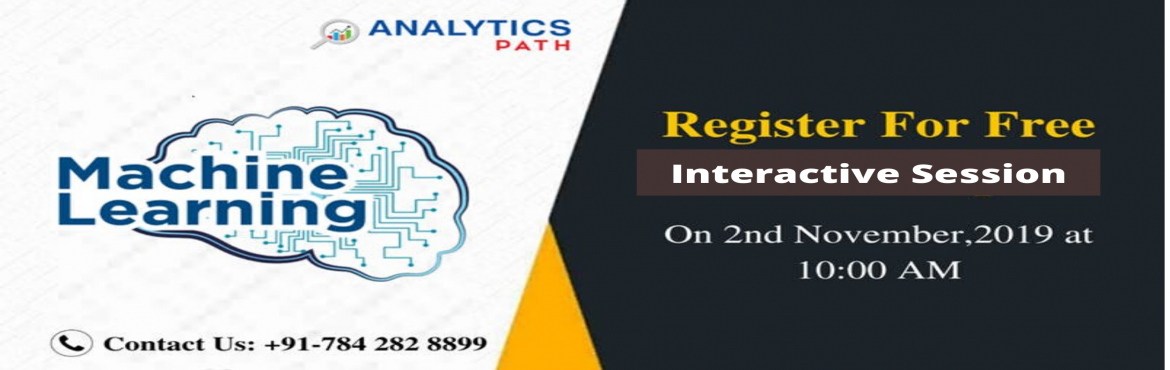Book Online Tickets for Attend For Free Machine Learning Interac, Hyderabad. Attend For Free Machine Learning Interactive Session To Kick Start Your Analytics Career In 2019-By Analytics Path On 02nd Nov, 2019 @ 10:00 AM, Hyderabad. About The Workshop:  Machine Learning aims to teach the complete Data Warehousing Concepts in