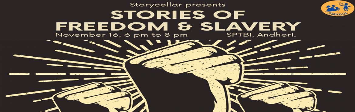 Book Online Tickets for Stories of Freedom and Slavery, Mumbai. With an intent to build a community of storytellers and people, every third Saturday of the month, Storycellar gathering happens. The idea is to enjoy the grandma-style stories, building empathy and understanding with people. This month theyoun