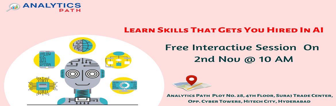 Book Online Tickets for Attend Free Artificial Intelligence Inte, Hyderabad. Attend Free Artificial Intelligence Interactive Session To Kick Start Your Analytics Career In 2019-By Analytics Path On 2nd November, 10 AM, Hyderabad. About The Interactive Session: Artificial intelligence is varying the way that almost every major