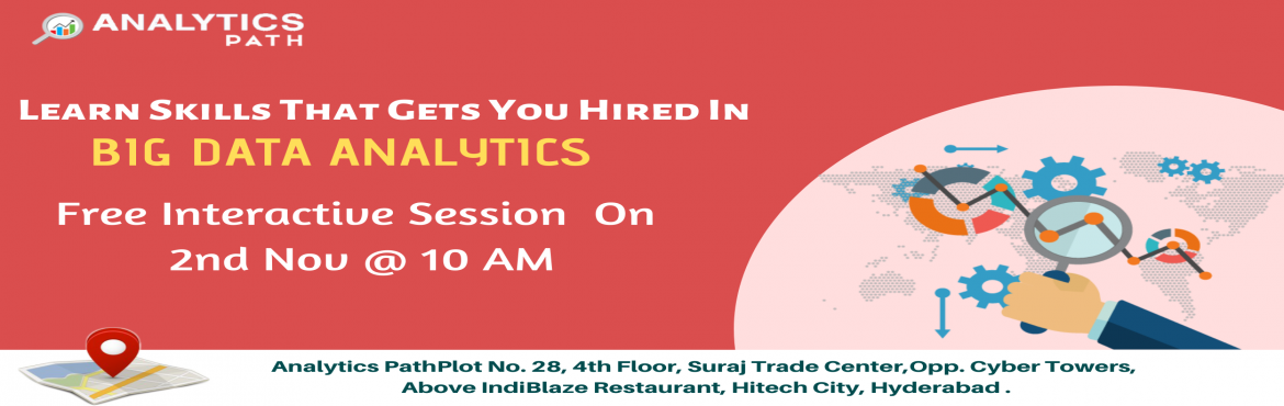 Book Online Tickets for Enroll Now For The Free Interactive Sess, Hyderabad. Time To Register For Free Interactive Session On Big Data Analytics Training By Experts From IIT & IIM By Analytics Path On 2nd Nov 2019 @ 10 AM Hyderabad If you are a career enthusiasts in the leading analytics technology of Big Data Analytics t