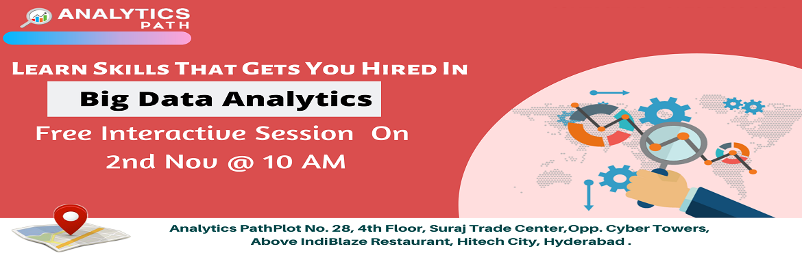 Book Online Tickets for Register For Free Interactive Demo Sessi, Hyderabad. Register For Free Interactive Demo Session on Big Data Analytics Training By Experts From IIT & IIM By Analytics Path On 2nd Nov, 2019 @ 10:00 AM, Hyderabad. If you are a career enthusiasts in the leading analytics technology of Big Data Analytic