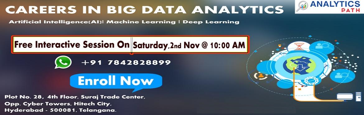 """Book Online Tickets for Attend Free Interactive Session On Big D, Hyderabad. Attend Free Interactive Session On Big Data Analytics-""""Career In Analytics"""" By Analytics Path On 2nd Nov, 10 AM, Hyd About The Event: Analytics Path which is one among the best success rated institute for job oriented Big Data Analytics t"""
