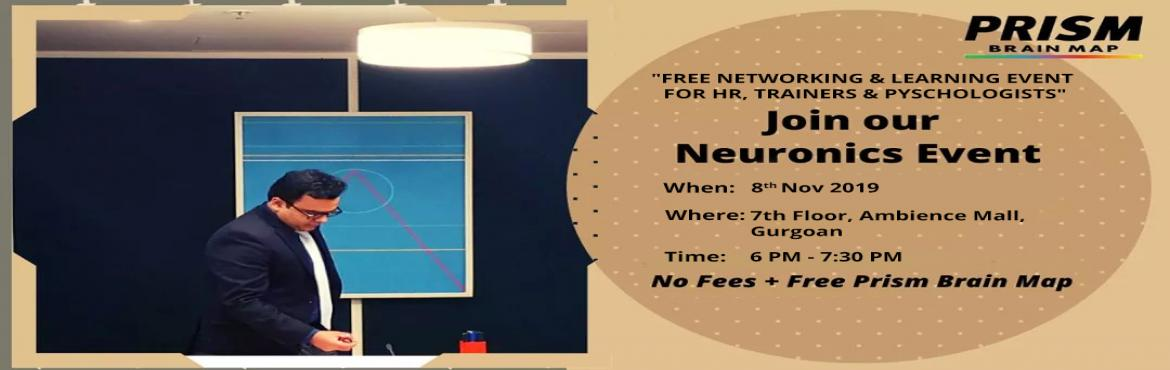 Book Online Tickets for Neuronics , Gurugram.  Are you an HR, TRAINER, OR A CONSULTANT IN MUMBAI?  Attend an elite networking & learning event hosted for FREE by PRISM Brain Map and also lgeta 20 page report about your brain patters and behaviours for FREE worth Rs. 5000/-