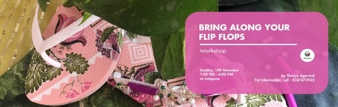 Book Online Tickets for Bring along your flip flops, Hyderabad. A workshop to embellish a basic footwear into something more trendy and decorative material for your happy feet.  Get your creative minds and take a beautiful pair of footwear with your design embellished on the same on the them of Flamingo/Camouflag