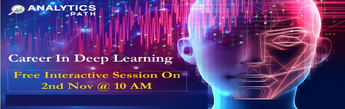 Book Online Tickets for Register For Exclusive Deep Learning Fre, Hyderabad. Register For Exclusive Deep Learning Free Interactive Session By Experts From IIT & IIM At Analytics Path On 2nd Nov @ 10 AM Hyderabad About The Event:  Analytics Path with the prime initiative to elevate the rise in demand for the Deep Learning