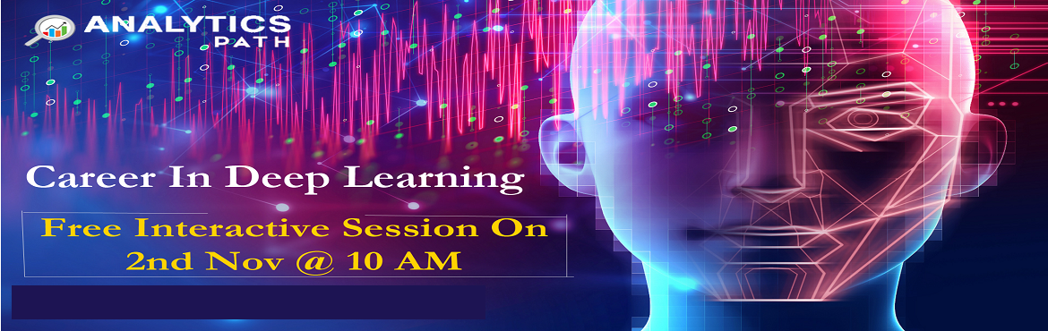 Book Online Tickets for Attend Free Deep Learning Interactive Se, Hyderabad. Attend Free Deep Learning Interactive Session To Kick Start Your Analytics Career In 2019-By Analytics Path On 2nd November 10 AM, Hyderabad. About The Interactive Session: Deep Learning is a first-of-its-kind, of course, providing in-depth exposure