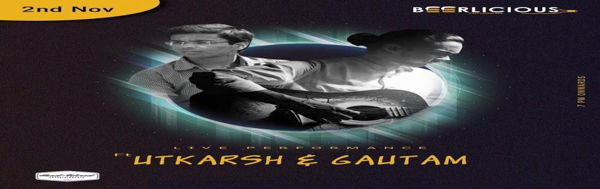 Book Online Tickets for LIVE MUSIC PERFORMANCE BY UTKARSH AND GA, Jaipur. Raw talent's on the rise this weekend! UTKARSH & GAUTAM will be performing LIVE @beerlicious1 ! So grab your friends for a special night.