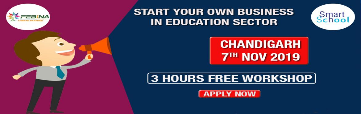 Book Online Tickets for START YOUR OWN BUSINESS IN EDUCATION SEC, Chandigarh. START YOUR OWN BUSINESS IN EDUCATION INDUSTRY   First time in Chandigarh. Start Your Own Business With Fastest Growing E-Learning Company !!! Why You Should Grab This Opportunity? � Assured Repeat Business and Quick ROI. � Minimum Initial I