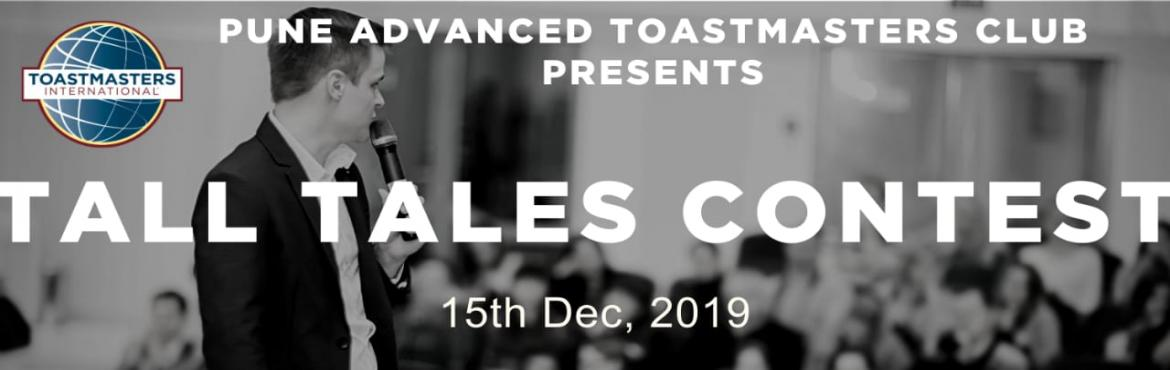 Book Online Tickets for Tall Tales Contest 2019, Pune. Tall Tales contest organized by Pune Advanced Toastmasters Club for the Toastmasters Clubs in Pune