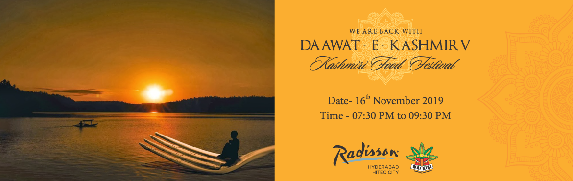 Book Online Tickets for DAAWAT-E KASHMIRI at Radisson, Hyderabad. Enjoy paradise on your plate, Embark on a flavourful journey on to the exotic land of the shikaras, as you experience the culinary woners of kashmir  The Wizards of Kashmir have journeyed from paradise to paint grand culinary landscapes at Waiki