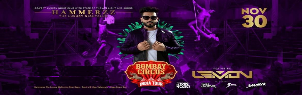 Book Online Tickets for Bombay Circus India Tour ft DJ Lemon at , Baga. Attention all BOMBAY CIRCUS fans !      Here we go LIVE with Second Edition of BOMBAYCIRCUS India TOUR    #ft No.1 Bollywood DJ of India- Dj Lemon   Here\'s fifth city announcement, so Goa be ready on 7th November at Hammerzz Nightclub   .