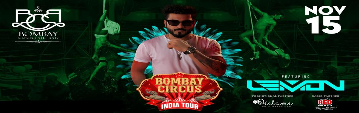 Book Online Tickets for Bombay Circus India Tour Ft. Dj Lemon at, Mumbai. Attention all BOMBAY CIRCUS fans !      Here we go LIVE with Second Edition of BOMBAYCIRCUS Dubai-India TOUR    ft No.1 Bollywood DJ of India Dj Lemon   Here\'s third city announcement, so Mumbai be ready on 15th November at Bombay Cocktail Bar