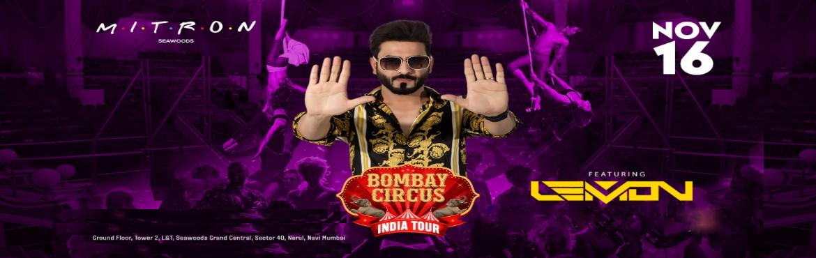 Book Online Tickets for Bombay Circus India Tour Ft. Dj Lemon at, Navi Mumba. Attention Bombay Circus Fans !!      Here we go LIVE with the Second edition of BOMBAYCIRCUS INDIA TOUR    ft NO.1 Bollywood DJ of India Dj Lemon   Here\'s fourth city announcement, so Navi Mumbai be ready on 16th November at Mitron Seawoods   .