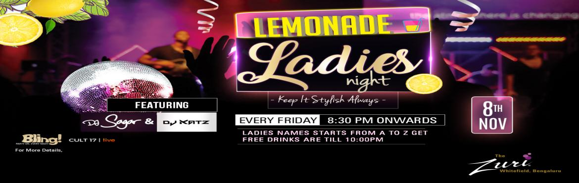 Book Online Tickets for Lemonade Ladies NIght Ft Dj Sagar , Bengaluru. Lemonade Ladies Night Tonight at Bling, The Zuri Whitefield. Time to gear up for the cities' most happening Bollywood Ladies Night. Spinning the top Bollywood chartbusters will be the Dj Sagar & Dj Katz for some uninhibited fun on