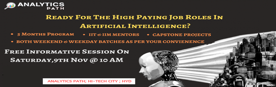 Book Online Tickets for Reserve Your Seat For Artificial Intelli, Hyderabad. Reserve Your Seat For Artificial Intelligence Free Interactive Session On Sat,9th Nov @ 10 AM Take This Chance To Interact With AI Experts, By Analytics Path, Hyderabad About The Event-