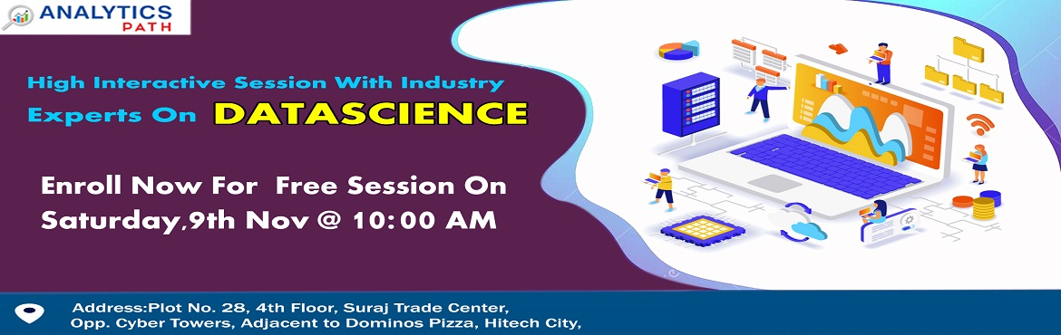 Attending this workshop session will enable the students to interact with the Data Science experts from the IIT  IIM background.