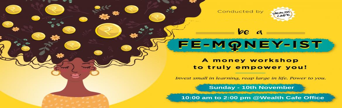 Book Online Tickets for Be a Femoneyist, Mumbai. A workshop on financial planning and money management skills specially designed for today's women. It is not just a lecture on asking the woman to stop spending and save!! It is a financial remodeling of your behavior with respect to your incom