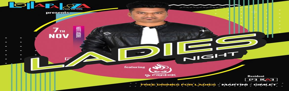 Book Online Tickets for Ladies Night Feat.  DJ Pratikk | Thu. 7t, Pune. Ladies Night Feat. DJ Pratikk | Thu. 7th Nov 10 PM +