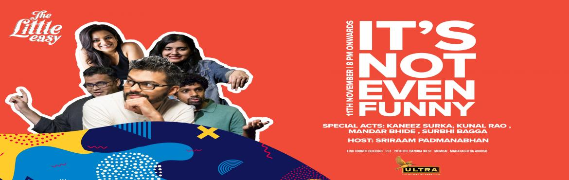 Book Online Tickets for  Its Not Even Funny - Host:  Sriraam Pad, Mumbai. From the happy minds behind the antiSOCIALComedy Jam comes acomedy gig for the ages. Come, watch comedians, new and old perform jokes that have never been heard before (and might never be heard again also, actually) at the coolest late-night spo