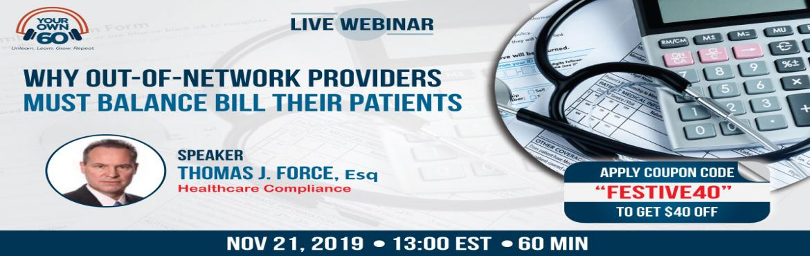 Book Online Tickets for The Balance Bill Requirement for Out-of-, Deleware. During this webinar, we will discuss the current legal and regulatory environment associated with balance billing. Mr. Force will instruct OON providers and their revenue recovery staff on how to maintain compliance and avoid litigation while collect