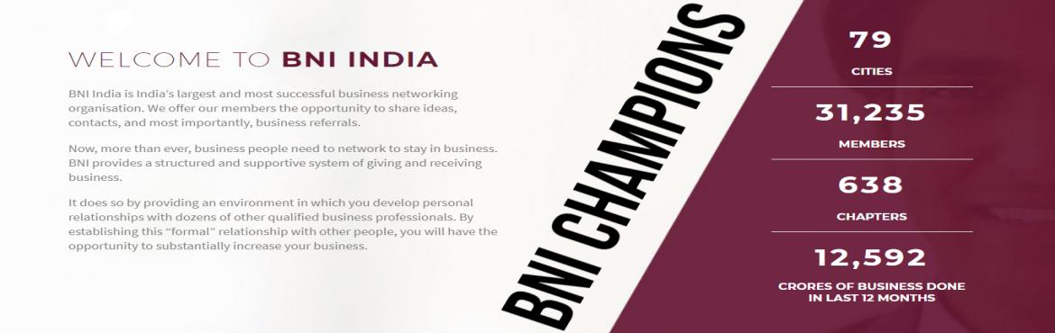 Book Online Tickets for BNI CHAMPIONS - 21 NOV 2019, Bengaluru. BNI India is India's largest and most successful business networking organisation. We offer our members the opportunity to share ideas, contacts, and most importantly, business referrals. Now, more than ever, business people need to network to