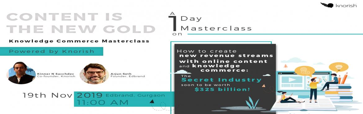 Book Online Tickets for Knowledge Commerce Master Class, Gurugram.   Discover key insights and uncover the secrets to rapidly building highly engaging and high-value content for your online knowledge commerce business from our experts. Based on the need of modern India, our experts have purpose-built a knowledg