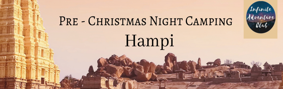Book Online Tickets for Hampi Pre Christmas Night Camping , Hampi. About The Event.  Hampi is among the top destinations in India to be at to witness and experience the revelry NEW YEAR Festival. Infinite Adventure Club invites you to be a part of this \