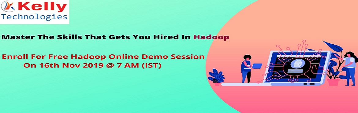 """Book Online Tickets for Free Hadoop Online Demo Session schedule, Newark. Attend Free Hadoop Online Demo """"Careers At The Kelly Technologies"""" On 16th Nov 2019 @ 7 AM ( IST). A career in the field of Hadoop as the best skilled Hadoop professional is full of opportunities that are well known to attain a successful"""