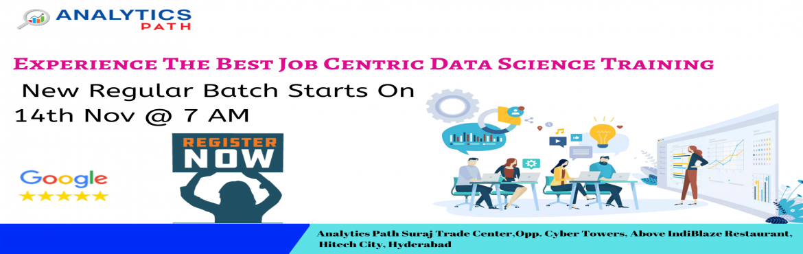 Book Online Tickets for New Regular Batch On Data Science Traini, Hyderabad. Sign Up For New Regular Batch On Data Science Training-Learn From Experts-By Analytics Path Commencing From 14th Nov @ 7 am, Hyd About: Data Science Training in Hyderabad at the Analytics Path training institute is providing the best & highly end