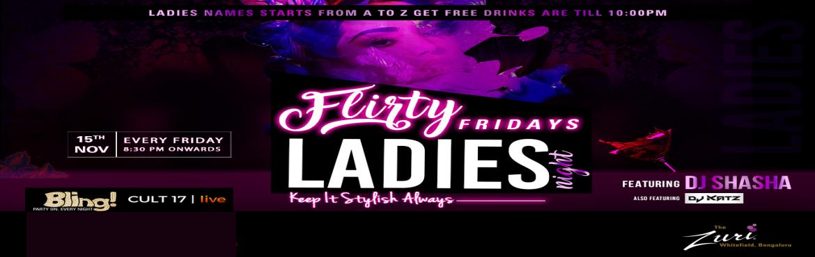 Book Online Tickets for Flirty Friday Ladies Night Ft. Dj Shasha, Bengaluru. Flirty Friday Ladies Night at Bling, The Zuri Whitefield. Time to gear up for the cities' most happening Bollywood Ladies Night. Spinning the top Bollywood chartbusters will be the Dj Shasha & Dj Katz for some uninhibited fun on t
