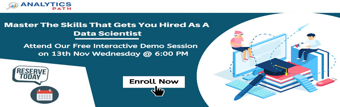 Book Online Tickets for Book Your Seat For Data Science Interact, Hyderabad. Book Your Seat For Data Science Interactive Session To Accelerate Your Analytics Career In 2019-By Analytics Path on 13th November at 6:00 PM, Hyderabad. About The Interactive Session: The evolution of data science has given huge scope for the organi