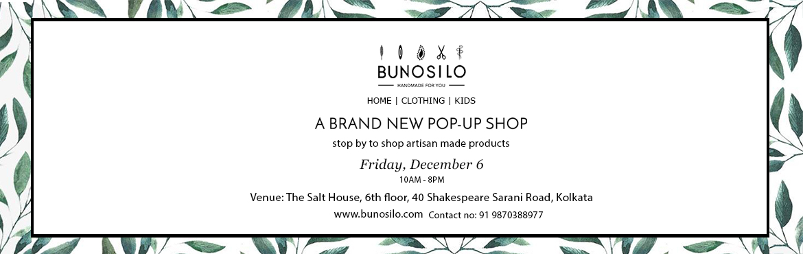 Book Online Tickets for Bunosilo Pop-Up SHOP, Kolkata.  You are cordially invited to Join us for the first time ever and Shop Sustainable and Customized Handcrafted & Handmade Collection exclusively on Bunosilo\'s Pop-Up Shop!We will be showcasing our collections under segments like Women and C