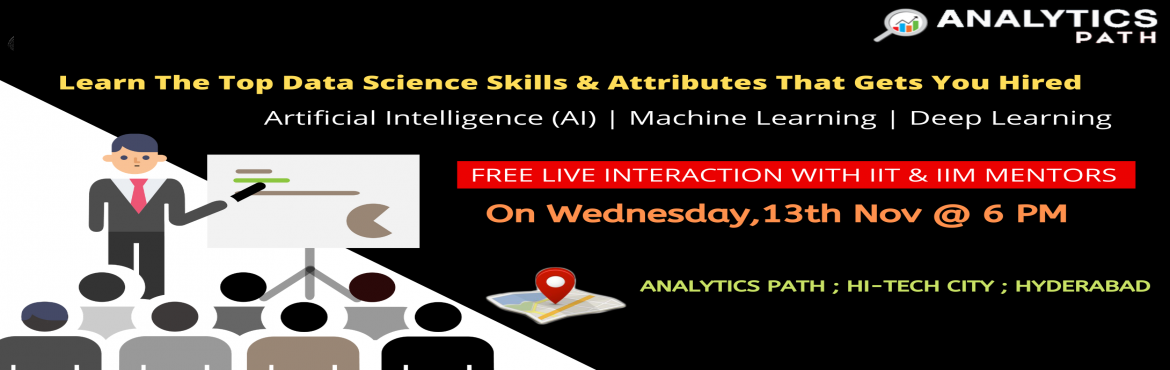 Book Online Tickets for Enroll For Free Interactive Session On D, Hyderabad. Enroll For Free Interactive Session On Data Science On Wed,13th Nov @ 6 PM Interact With IIT & IIM Data Science Experts By Analytics Path, Hyderabad About the Event  Planning to begin you career in Data Science? If so, interact with the analytics