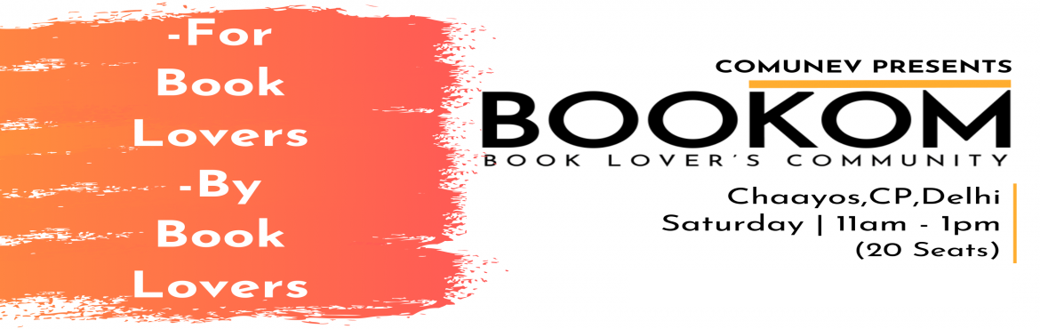 Book Online Tickets for Bookom -  Book Lovers Community, New Delhi. Bookom is a community of book lovers that organizes events in Delhi every second Saturday of each month.     Are you a book lover? Do you want to start reading books? Do you want to meet other book lovers? Do you want to share your favourit