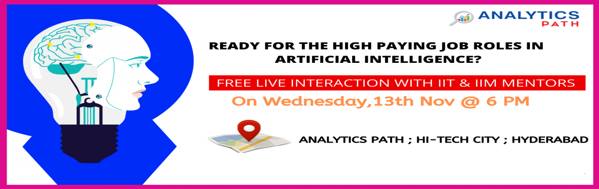 Book Online Tickets for Register For AI Free Interactive Session, Hyderabad. Register For AI Free Interactive Session On Wed,13th Nov @ 6 PM Take This Chance To Interact With AI Experts, By Analytics Path, Hyderabad About The Event-  Are you looking to se