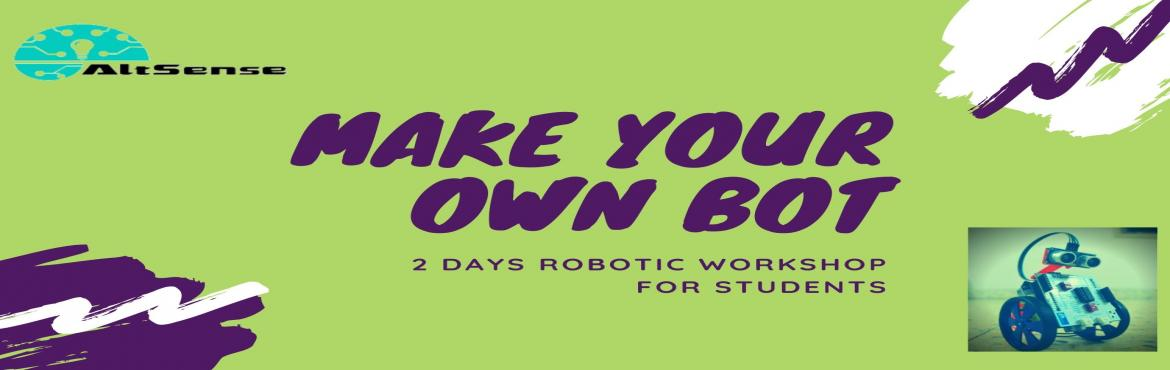 Book Online Tickets for Build Your Own Bot 2 Days Robotic Worksh, Chennai. Build Your Own Bot - 2 Days Robotic Workshop for Students Agenda Robotics ---Robotics in various fields ---Introduction to Arduino ---Arduino Programming ---Sensor Interfacing ---Motors and Drivers ---Build your bot Project 1: Line follower bot Proje