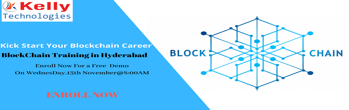 Book Online Tickets for Boost Your Career Knowledge In The Trend, Hyderabad. Boost Your Career Knowledge In The Trending Blockchain Technology By Attending For Free Blockchain Demo Session At Kelly Technologies On Wednesday, 13th novenber@8AM, In Hyd Enroll For The Highly Interactive Free Blockchain Demo Session By Experts At