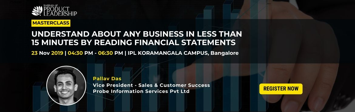 Book Online Tickets for Understand about any business in less th, Bengaluru. In today\'s business world, we all need basic finance knowledge is must to make business decisions for new sales, a new job or any new association. By attending the masterclass, you will be equipped with concepts, tools, and techniques that will help