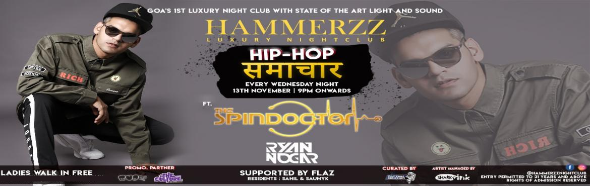 Book Online Tickets for HIP HOP SAMACHAR - Wednesday, Baga. Goa\'s mid-week nightlife just got a face-lift!\'Hip Hop Samachar\', a night purely dedicated to HipHop music, every Wednesday! The Hip Hop Samachar Wednesday night also features DJ Spindoctor, DJ Ryan Nogar, DJ Flazmusic (Turntablist), DJ Sahil and