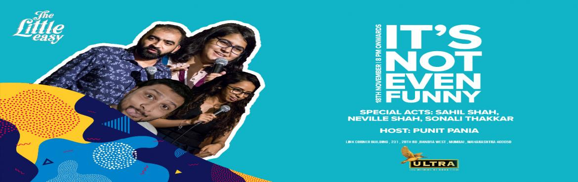 Book Online Tickets for Its Not Even Funny - Host: Punit Pania  , Mumbai. From the happy minds behind the antiSOCIALComedy Jam comes acomedy gig for the ages. Come, watch comedians, new and old perform jokes that have never been heard before (and might never be heard again also, actually) at the coolest late-night&nb
