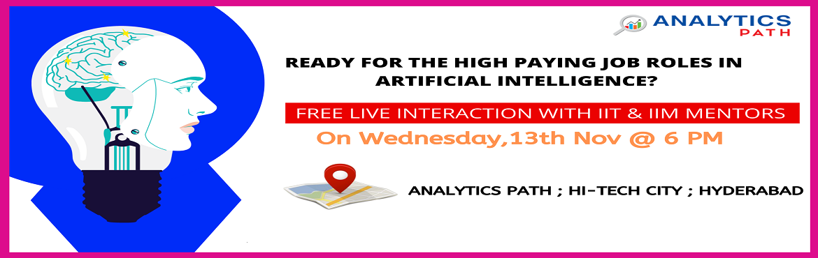 Book Online Tickets for Book Your Seat for Artificial Intelligen, Hyderabad. Book Your Seat for Artificial Intelligence Free Interactive Session on 13th Nov at 6:00 PM Take This Chance To Interact With AI Experts, By Analytics Path, Hyderabad. About The Event-&
