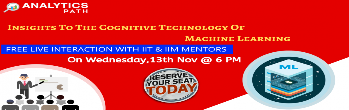 Book Online Tickets for Register For Machine Learning Free Inter, Hyderabad. Its Time To Register For Machine Learning Free Interactive Session With Experts From IIT & IIM At Analytics Path On 13th Nov 2019 @ 6 PM Hyderabad About The Event: Analytics Path with the intent to elevate the rising demand for Machine Learning e