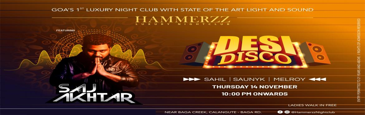 Book Online Tickets for DESI DISCO - FEATS DJ SAJ AKHTAR, Baga. Experience the Best DJ Night in Goa at Hammerzz Luxury Nightclub. The DJ Music Event featurs DJ SAJ AKHTAR, DJ SAHIL, DJ SAUNYK and DJ MELROY Date: 14\'th November 2019, Entry at Rs. 2000 Location: Hammerzz Nightclub goa, Calangute - Baga Rd, Baga, G