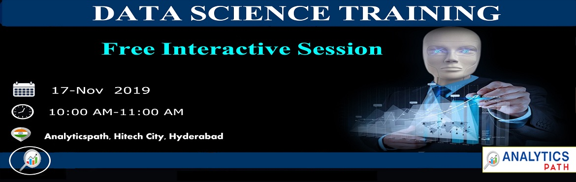 Book Online Tickets for Book Your Seat For Data Science Interact, Hyderabad. Book Your Seat For Data Science Interactive Session To Accelerate Your Analytics Career In 2019-By Analytics Path on 17th November at 10:00 AM, Hyderabad. About The Interactive Session: The evolution of data science has given huge scope for the organ
