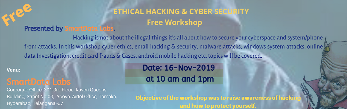 Book Online Tickets for Free ETHICAL HACKING  and CYBER SECURITY, Secunderab. Presented by SmartData Labs.           Hacking is not about the illegal things it\'s all about how to secure your cyberspace and system/phone from attacks. In this workshop cyber ethics, ema
